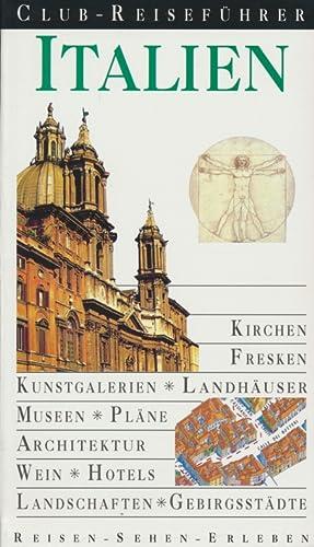 Club-Reiseführer Italien ; Kirchen, Fresken, Kunstgalerien, Landhäuser, Museen, Plä...