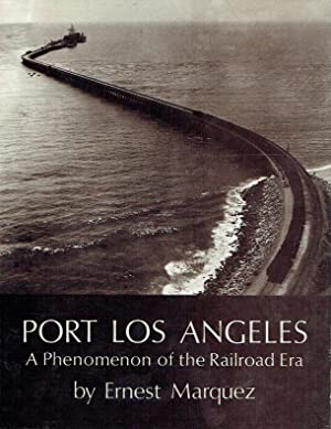Port Los Angeles ; A Phenomenon of the Railroad Era.: Marquez, Ernest