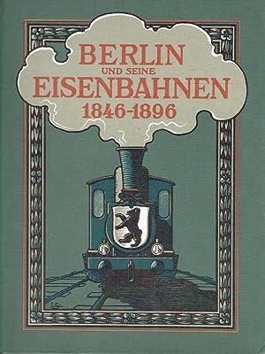 Berlin und seine Eisenbahnen 1846-1896 ; Herausgegeben im Auftrage des Königlich Preussischen ...