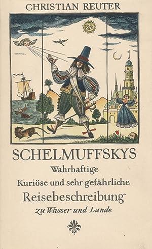 Schelmuffskys wahrhaftige, kuriöse und sehr gefährliche Reisebeschreibung zu Wasser und ...