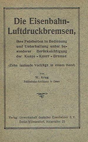 Die Eisenbahn-Luftdruckbremsen, Ihre Feinheiten in Bedienung und Unterhaltung unter besonderer Ber&...