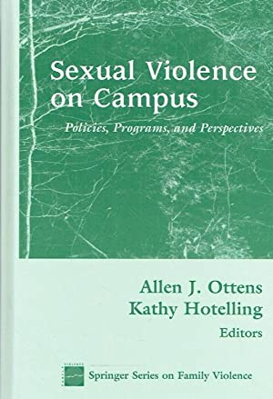 Sexual Violence On Campus. Policies Programs, and Perspectives.: Ottens, Allen J.; Hotelling, Kathy...