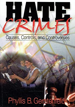 Hate Crimes. Causes, Controls, and Controversies.: Gerstenfeld, Phyllis B.