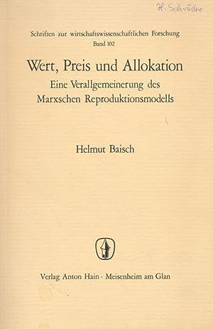 Wert, Preis und Allokation : e. Verallgemeinerung d. Marxschen Reproduktionsmodells.: Baisch, ...