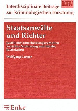 Staatsanwälte und Richter: Justitielles Entscheidungsverhalten zwischen Sachzwang und lokaler ...