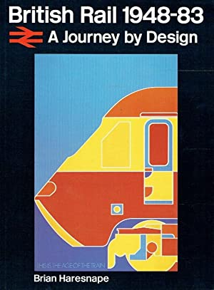British Rail 1948-83 ; A Journey by Design.: Haresnape, Brian