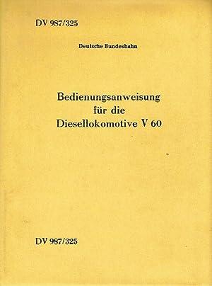 Bedienungsanleitung für die Diesellokomotive V 60 (DV 987/325). Gültig vom 1. Januar...