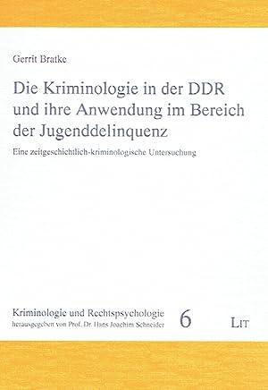 Die Kriminologie in der Deutschen Demokratischen Republik und ihre Anwendung im Bereich der ...