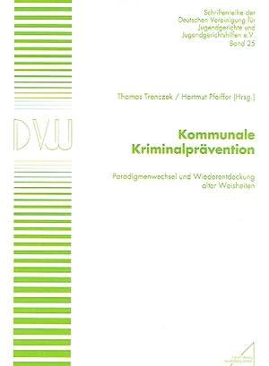 Kommunale Kriminalprävention: Paradigmenwechsel und Wiederentdeckung alter Weisheiten.: ...