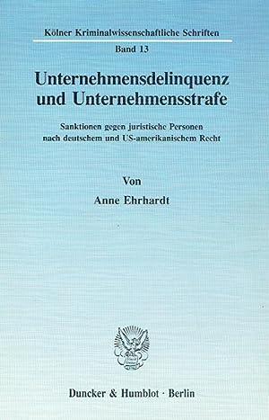 Unternehmensdelinquenz und Unternehmensstrafe: Sanktionen gegen juristische Personen nach deutschem...