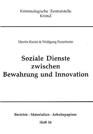 Soziale Dienste zwischen Bewahrung und Innovation. Die Erprobung der Bewährungs- und ...