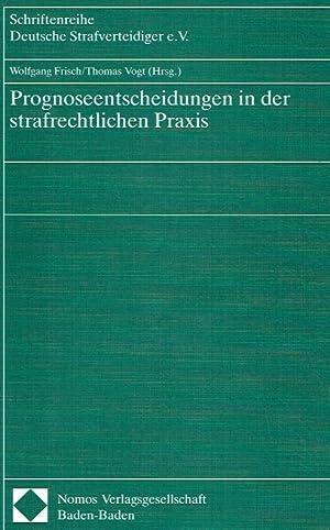 Prognoseentscheidungen in der strafrechtlichen Praxis.: Frisch, Prof. Dr. Wolfgang (Herausgeber); ...