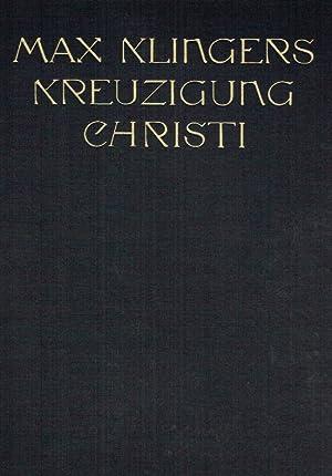 Max Klingers Kreuzigung Christi.: Vogel, Julius: