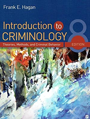 Introduction to Criminology. Theories, Methods, and Criminal Behavior.: Hagan, Frank E.