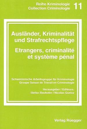Ausländer, Kriminalität und Strafrechtspflege. Etrangers, criminalité et syst&...