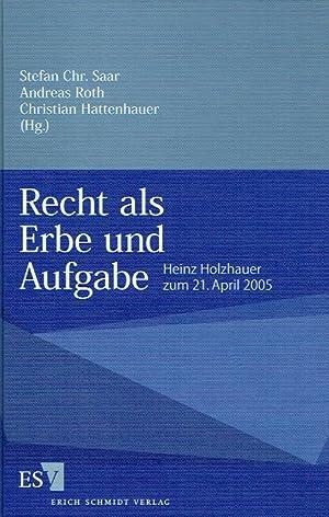 Recht als Erbe und Aufgabe. Heinz Holzhauer zum 21. April 2005.: Saar, Stefan Chr. (Herausgeber); ...
