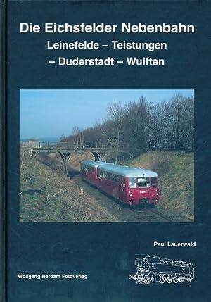 Die Eichsfelder Nebenbahn : Leinefelde - Teistungen - Duderstadt - Wulften.: Lauerwald, Paul: