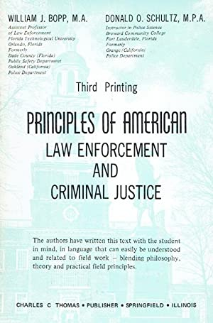 Principles of American Law Enforcement and Criminal Justice.: Bopp, William J, M.A.; Schultz, ...