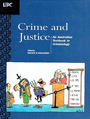 Crime and Justice. An Australian Textbook in Criminology.: Hazlehurst, Kayleen M.