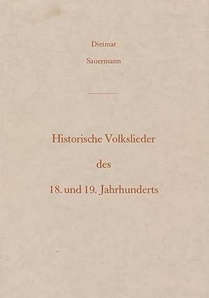 Historische Volkslieder des 18. und 19. Jahrhunderts : ein Beitrag zur Volksliedforschung und zum ...