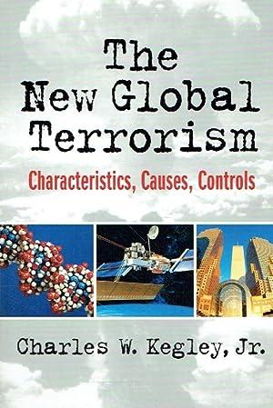 The New Global Terrorism. Characteristics, Causes, Controls.: Kegley, Charles W.,