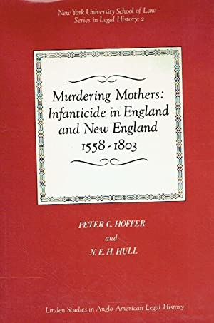 Murdering Mothers: Infanticide in England and New England 1558-1803.: Hoffer, Peter C.; Hull, N. E....