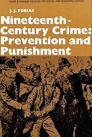 Nineteenth-Century Crime. Prevention and Punishment.: Tobias, J. J.