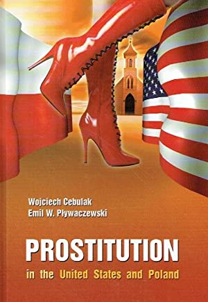 Prostitution in the United States and Poland. A cross-cultural criminological study from a ...