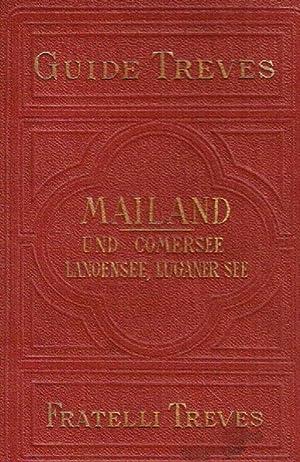 Mailand und Umgebungen und die Seen (Comersee, Langensee, Luganer See). Treves' Führer ...