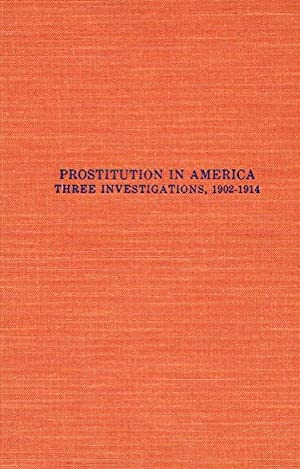 Prostitution in America. Three Investigations, 1902-1914.: Diverse
