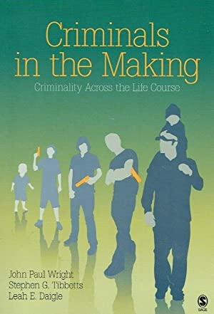 Criminals in the Making. Criminality Across the Life Course.: Wright, John Paul, Tibbetts, Stephen ...