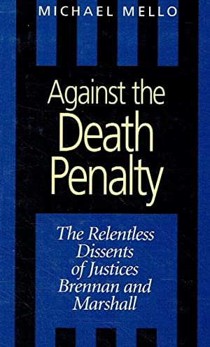 Against the Death Penalty. The Relentless Dissents of Justices Brennan and Marshall.: Mello, ...