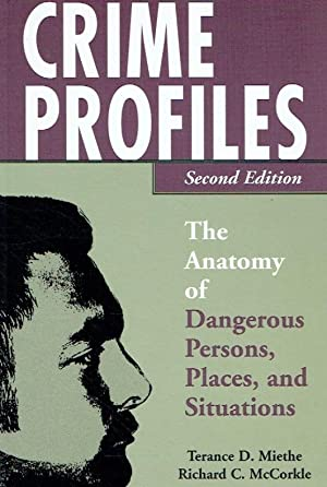 Crime Profiles. The Anatomy of Dangerous Persons,: Miethe, Terance D.;