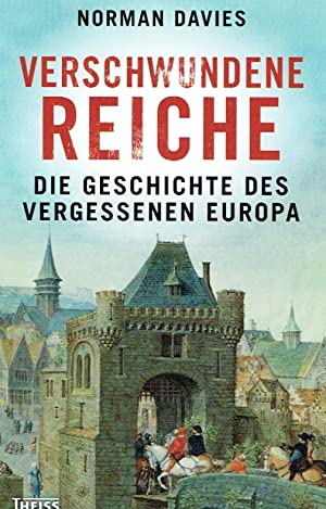 Verschwundene Reiche. Die Geschichte des vergessenen Europa.: Davies, Norman (Autor); Schuler, ...
