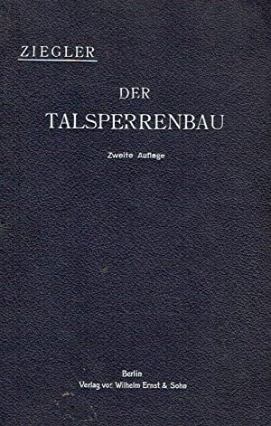Der Talsperrenbau nebst Beschreibung ausgeführter Talsperren.: Ziegler, Paul:
