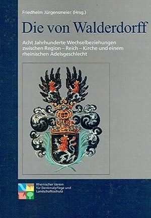 Die von Walderdorff : acht Jahrhunderte Wechselbeziehungen zwischen Region - Reich - Kirche und ...