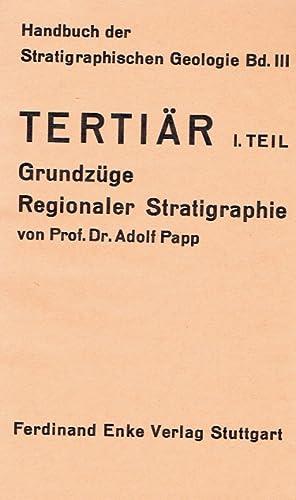 Tertiär, 1. Teil: Grundzüge regionaler Stratigraphie. Reihe: Handbuch der ...