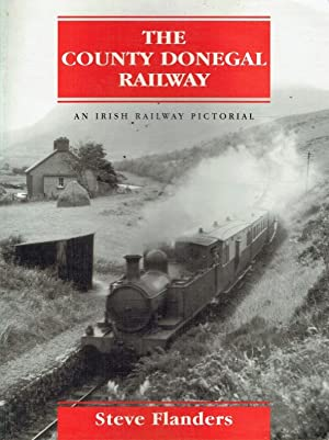 The County Donegal Railway ; An Irish Railway Pictorial.: Flanders, Steve