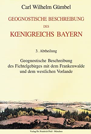 Geognostische Beswchreibung des Koenigreichs Bayern, 3. Abtheilung: Geognostische Beschreibung des ...
