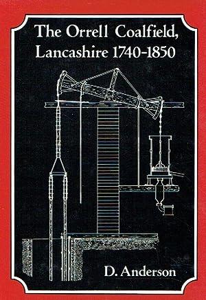 The Orrell Coalfield, Lancashire 1740-1850.: Anderson, D.