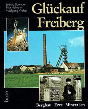 Glückauf Freiberg : Bergbau, Erze, Mineralien.: Baumann, Ludwig; Bode, Rainer::