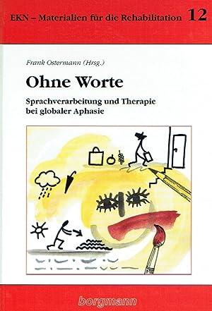 Ohne Worte. Sprachverarbeitung und Therapie bei globaler Aphasie.: Ostermann, Frank (Herausgeber).: