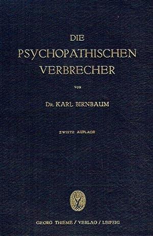 Die psychopathischen Verbrecher. Die Grenzzustände zwischen geistiger Gesundheit und Krankheit...