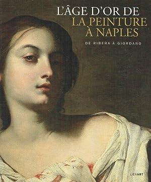 L' âge d'or de la peinture à Naples : de Ribera à Giordano ; (cet ...