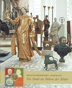 Die Stadt als Bühne der Bilder : Skulpturenstadt Landshut ; (Publikation zur Ausstellung der ...