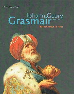 Johann Georg Grasmair, 1691 - 1751 : Barockmaler in Tirol; (anlässlich der Ausstellung . in ...