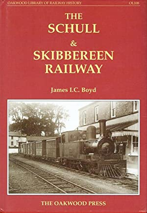 The Schull & Skibbereen Railway. With many original photographs throughout.: Boyd, James I.C.