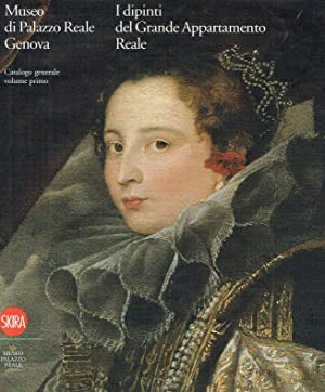 Museo di Palazzo Reale Genova. I dipinti del Grande Appartamento Reale. Catalogo generale: 1.: ...