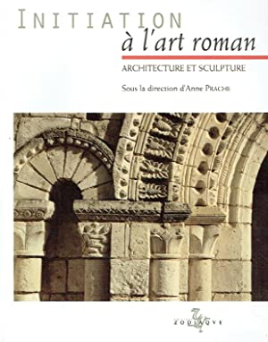 Initiation à l'art roman : architecture et sculpture.: Prache, Anne ; Plagnieux, ...
