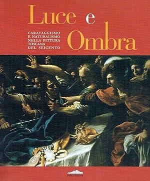 Luce e ombra : caravaggismo e naturalismo nella pittura toscana del Seicentro.: Carofano, Pierluigi...